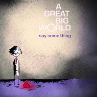 A Great Big World & Christina Aguilera - Say Something ア・グレイト・ビッグ・ワールド&クリスティーナ・アギレラ「セイ・サムシング」